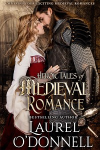 Heroic Tales of Medieval Romance by Amazon Best Selling Author Laurel O'Donnell
